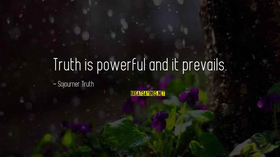 Dawes Band Sayings By Sojourner Truth: Truth is powerful and it prevails.