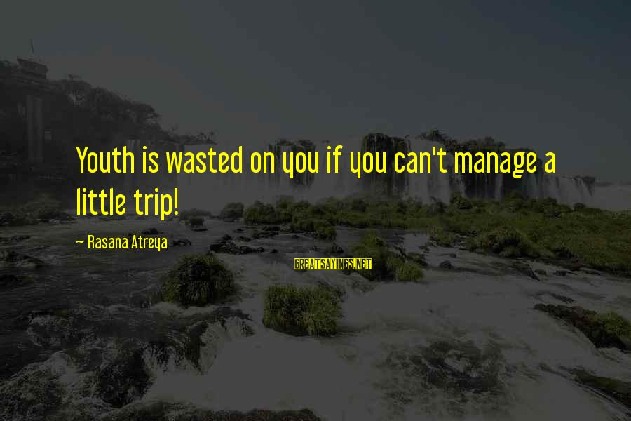 Dawn Chorus Sayings By Rasana Atreya: Youth is wasted on you if you can't manage a little trip!