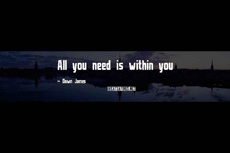 Dawn James Sayings: All you need is within you