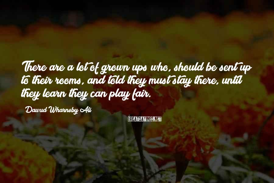 Dawud Wharnsby Ali Sayings: There are a lot of grown ups who, should be sent up to their rooms,