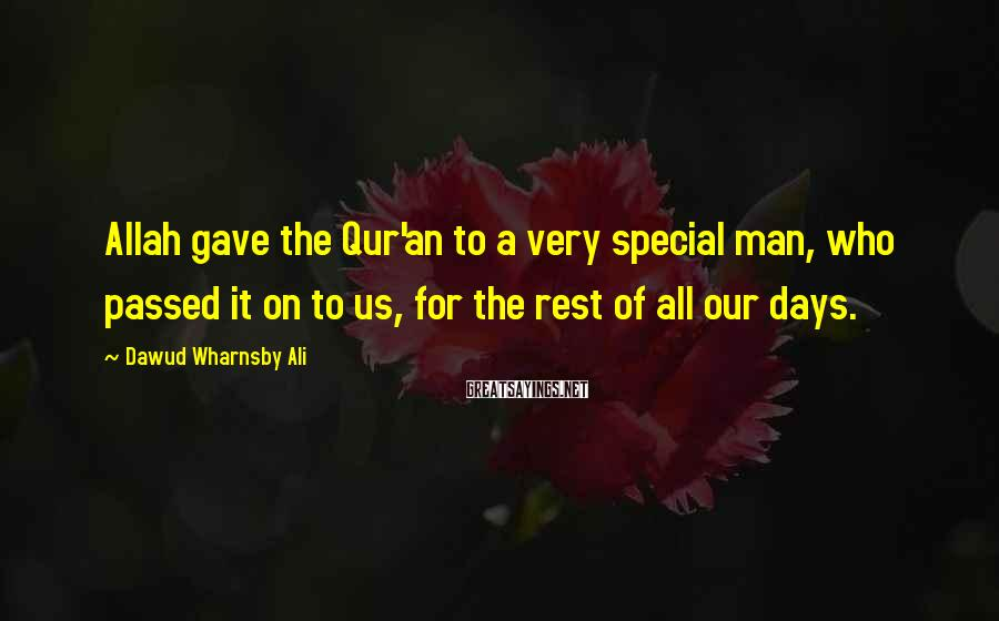 Dawud Wharnsby Ali Sayings: Allah gave the Qur'an to a very special man, who passed it on to us,
