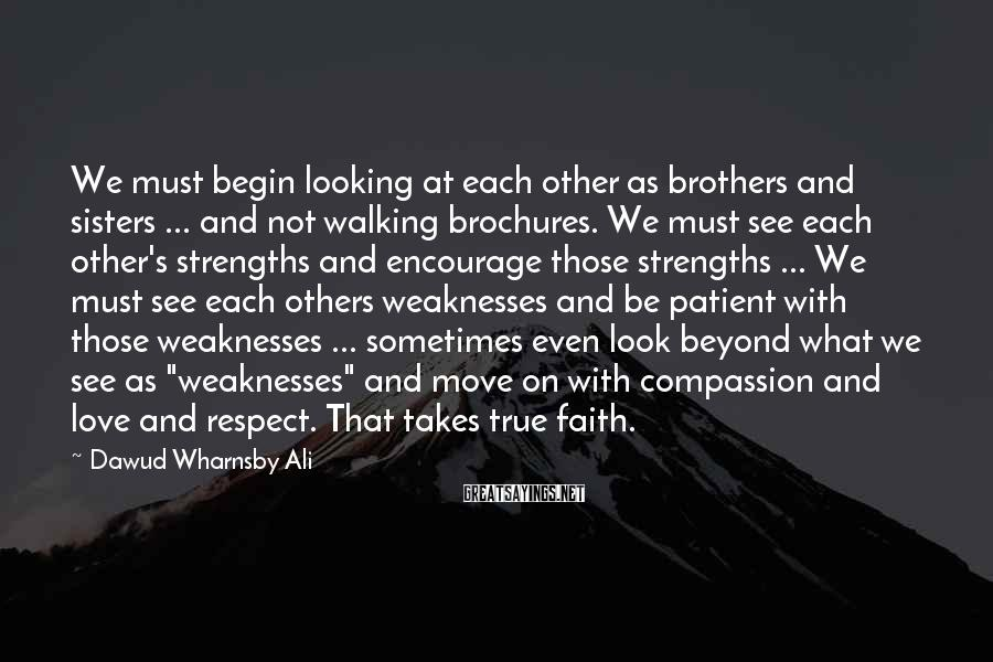 Dawud Wharnsby Ali Sayings: We must begin looking at each other as brothers and sisters ... and not walking
