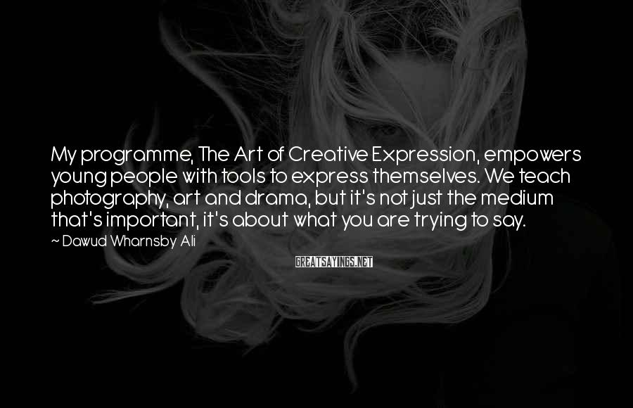 Dawud Wharnsby Ali Sayings: My programme, The Art of Creative Expression, empowers young people with tools to express themselves.