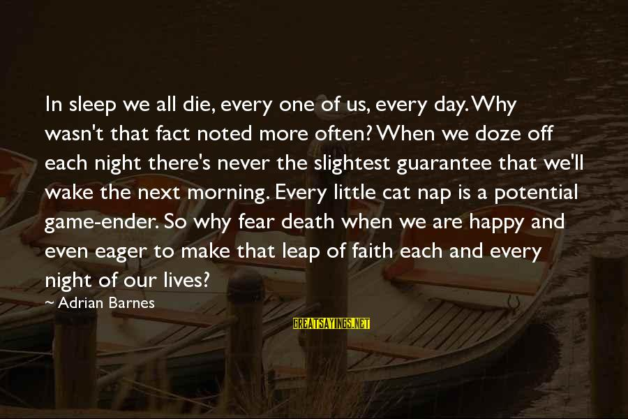 Day Ender Sayings By Adrian Barnes: In sleep we all die, every one of us, every day. Why wasn't that fact