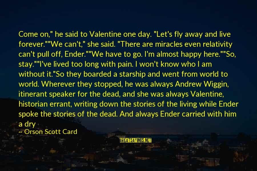 """Day Ender Sayings By Orson Scott Card: Come on,"""" he said to Valentine one day. """"Let's fly away and live forever.""""""""We can't,"""""""