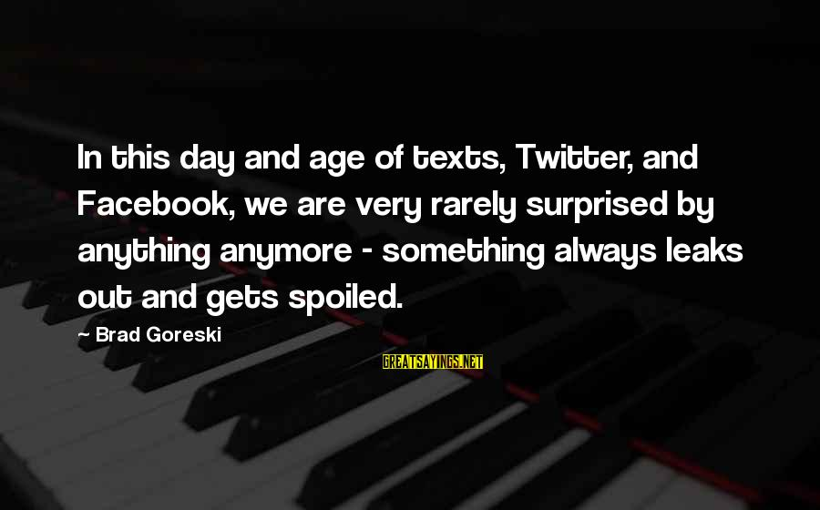 Day Spoiled Sayings By Brad Goreski: In this day and age of texts, Twitter, and Facebook, we are very rarely surprised