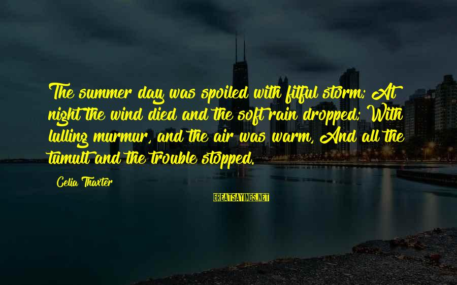 Day Spoiled Sayings By Celia Thaxter: The summer day was spoiled with fitful storm; At night the wind died and the