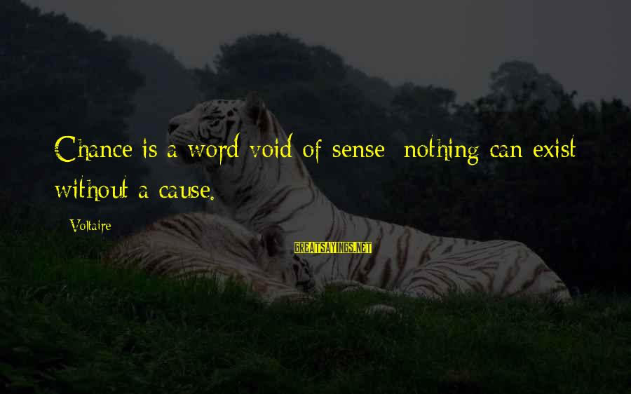 Day Spoiled Sayings By Voltaire: Chance is a word void of sense; nothing can exist without a cause.
