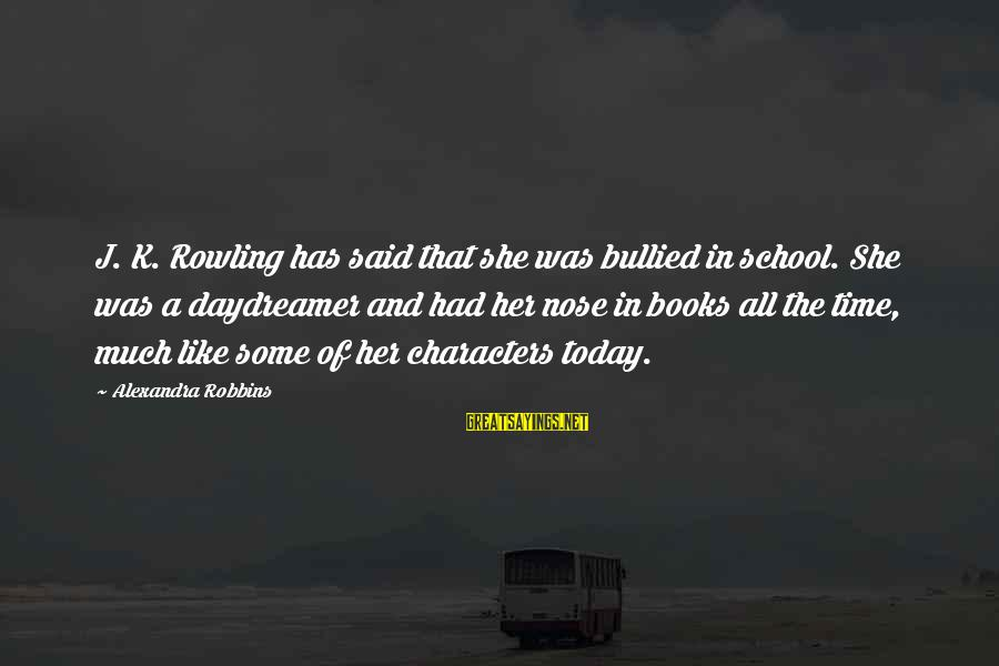 Daydreamer Sayings By Alexandra Robbins: J. K. Rowling has said that she was bullied in school. She was a daydreamer