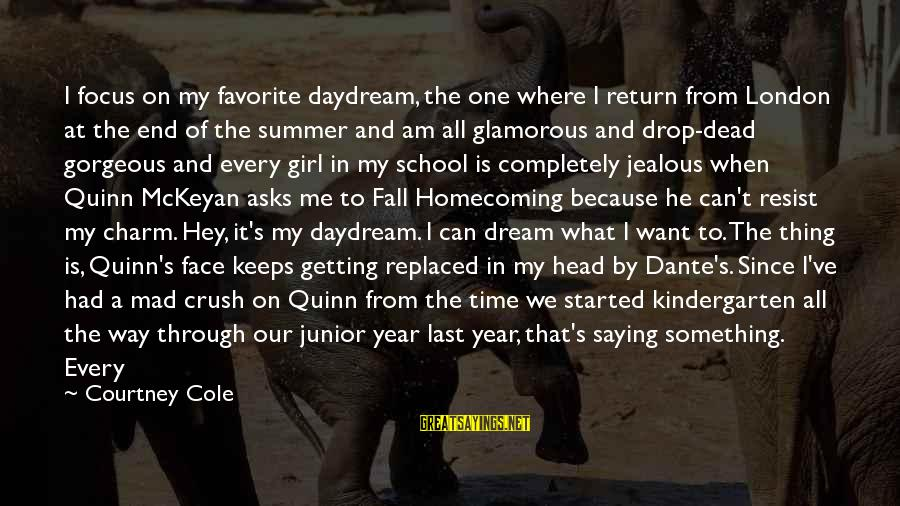 Daydreamer Sayings By Courtney Cole: I focus on my favorite daydream, the one where I return from London at the