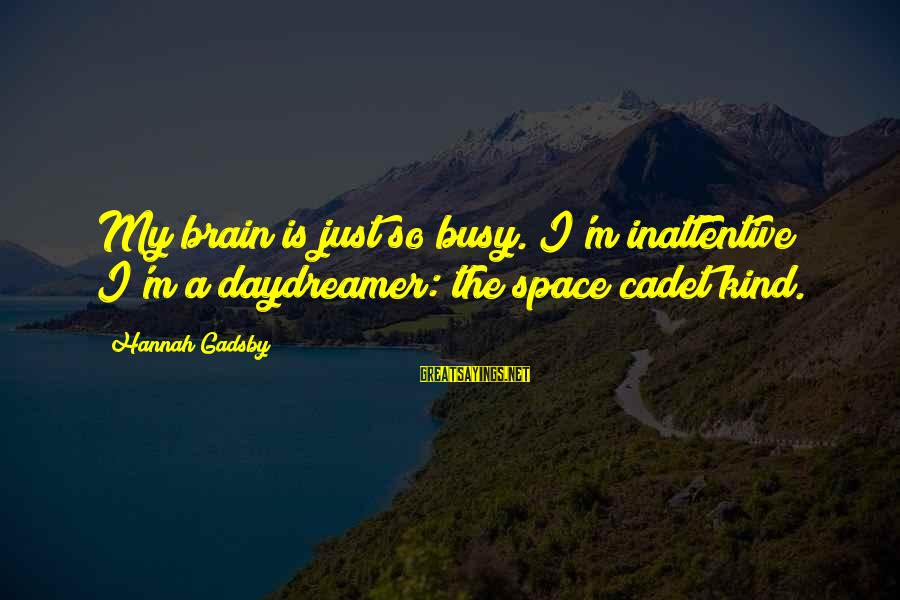 Daydreamer Sayings By Hannah Gadsby: My brain is just so busy. I'm inattentive; I'm a daydreamer: the space cadet kind.