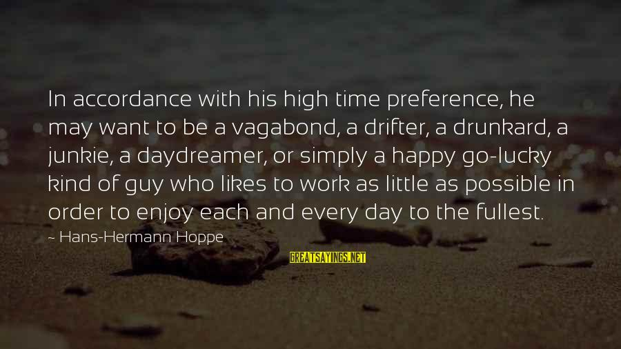 Daydreamer Sayings By Hans-Hermann Hoppe: In accordance with his high time preference, he may want to be a vagabond, a