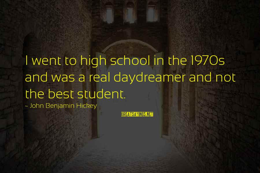 Daydreamer Sayings By John Benjamin Hickey: I went to high school in the 1970s and was a real daydreamer and not