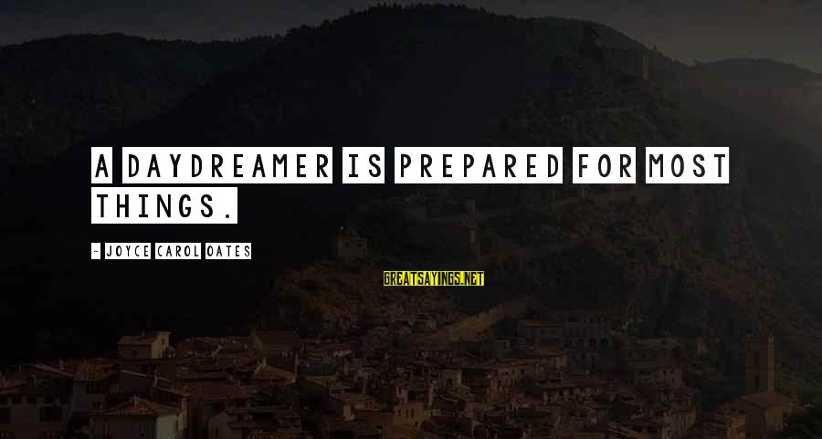 Daydreamer Sayings By Joyce Carol Oates: A daydreamer is prepared for most things.