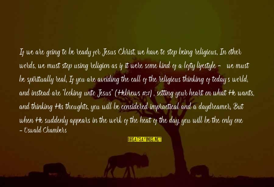 Daydreamer Sayings By Oswald Chambers: If we are going to be ready for Jesus Christ, we have to stop being