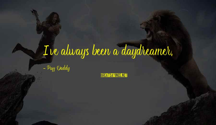 Daydreamer Sayings By Puff Daddy: I've always been a daydreamer.