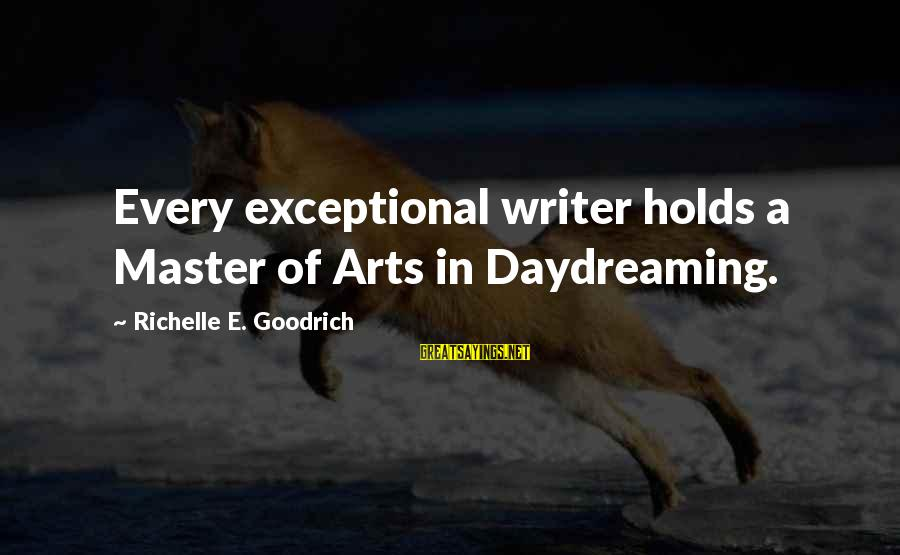 Daydreamer Sayings By Richelle E. Goodrich: Every exceptional writer holds a Master of Arts in Daydreaming.