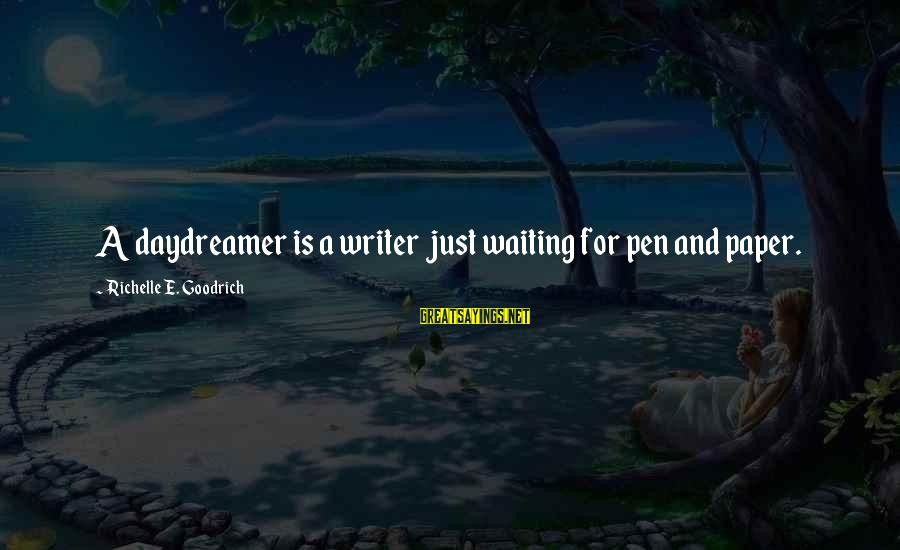 Daydreamer Sayings By Richelle E. Goodrich: A daydreamer is a writer just waiting for pen and paper.