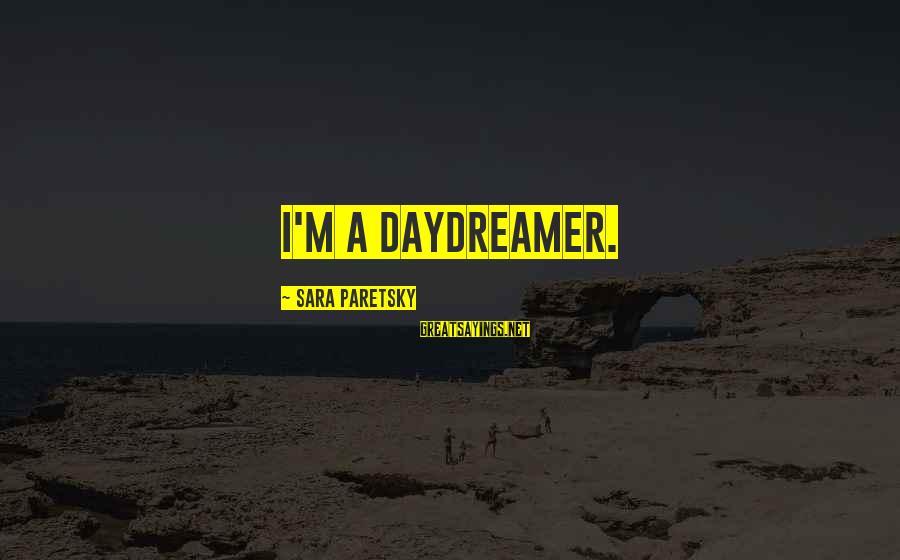 Daydreamer Sayings By Sara Paretsky: I'm a daydreamer.