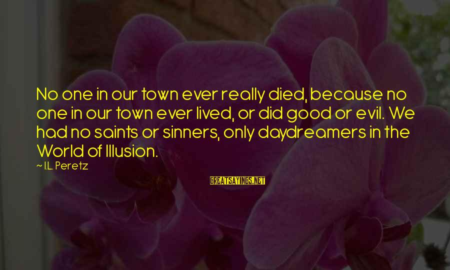 Daydreamers Sayings By I.L. Peretz: No one in our town ever really died, because no one in our town ever