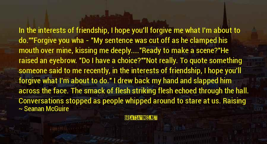 """Daye Sayings By Seanan McGuire: In the interests of friendship, I hope you'll forgive me what I'm about to do.""""""""Forgive"""