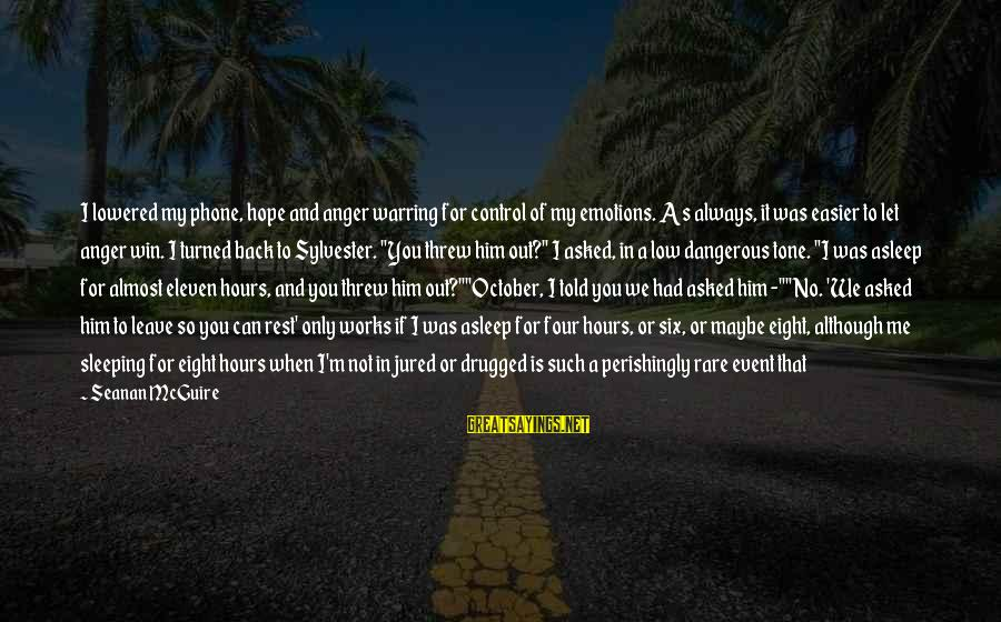 Daye Sayings By Seanan McGuire: I lowered my phone, hope and anger warring for control of my emotions. As always,