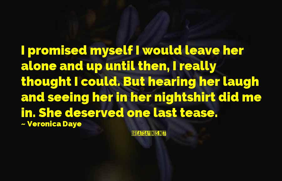 Daye Sayings By Veronica Daye: I promised myself I would leave her alone and up until then, I really thought