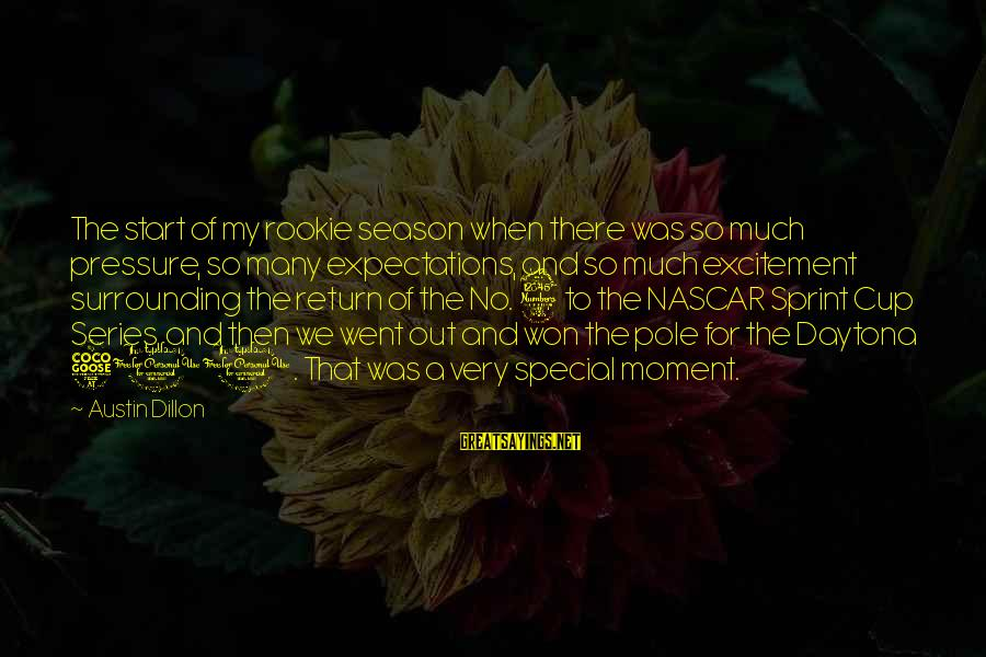 Daytona Sayings By Austin Dillon: The start of my rookie season when there was so much pressure, so many expectations,