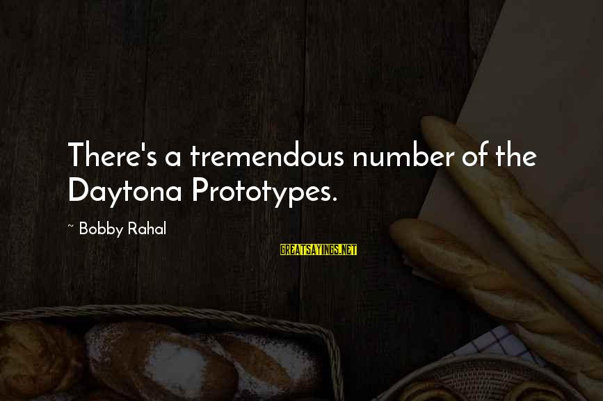 Daytona Sayings By Bobby Rahal: There's a tremendous number of the Daytona Prototypes.