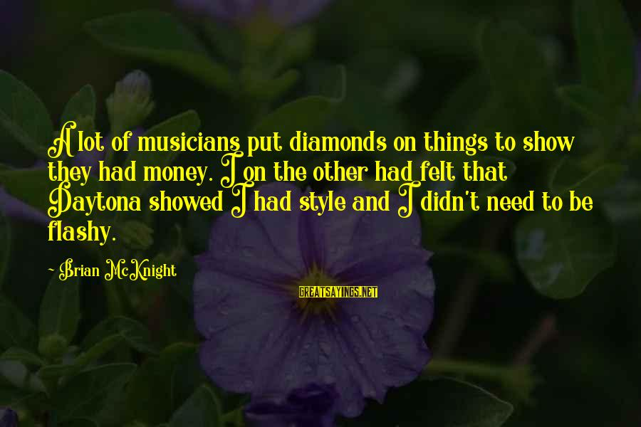 Daytona Sayings By Brian McKnight: A lot of musicians put diamonds on things to show they had money. I on