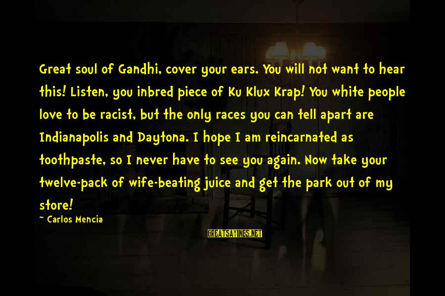 Daytona Sayings By Carlos Mencia: Great soul of Gandhi, cover your ears. You will not want to hear this! Listen,