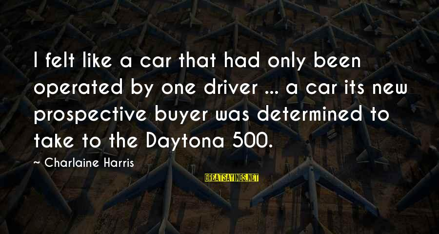 Daytona Sayings By Charlaine Harris: I felt like a car that had only been operated by one driver ... a