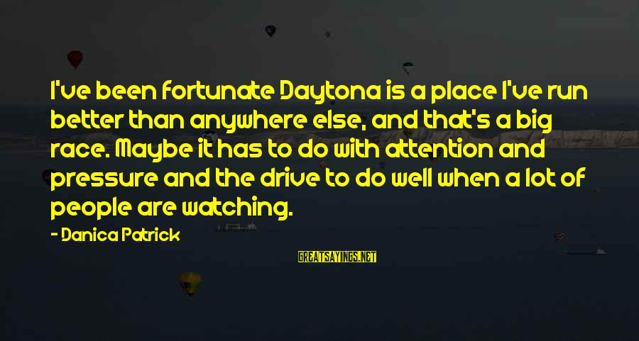 Daytona Sayings By Danica Patrick: I've been fortunate Daytona is a place I've run better than anywhere else, and that's