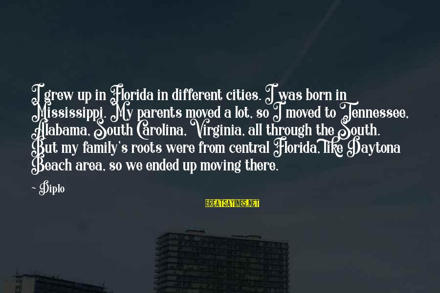 Daytona Sayings By Diplo: I grew up in Florida in different cities. I was born in Mississippi. My parents