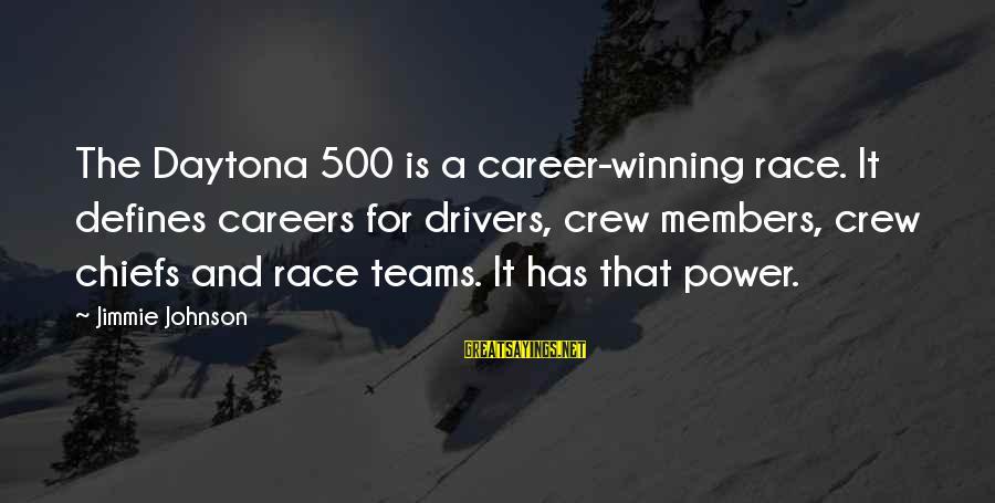 Daytona Sayings By Jimmie Johnson: The Daytona 500 is a career-winning race. It defines careers for drivers, crew members, crew