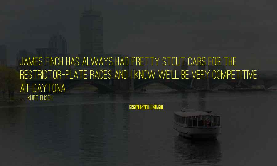 Daytona Sayings By Kurt Busch: James Finch has always had pretty stout cars for the restrictor-plate races and I know