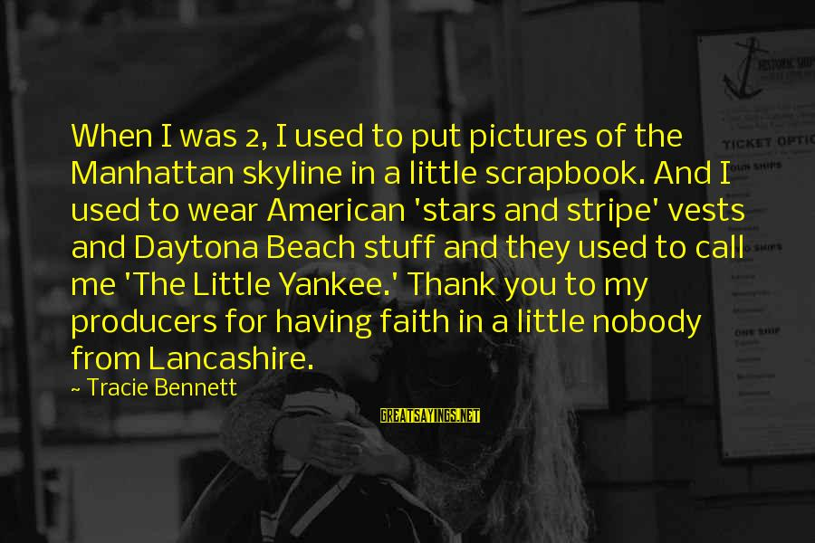 Daytona Sayings By Tracie Bennett: When I was 2, I used to put pictures of the Manhattan skyline in a