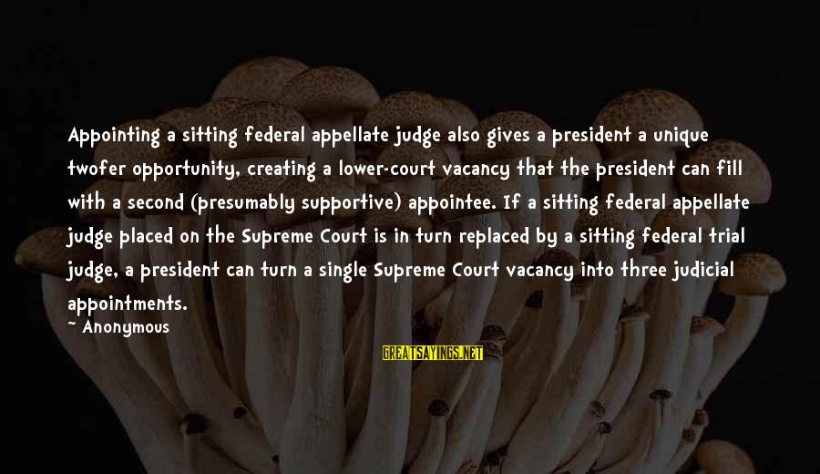 Dazeems Sayings By Anonymous: Appointing a sitting federal appellate judge also gives a president a unique twofer opportunity, creating