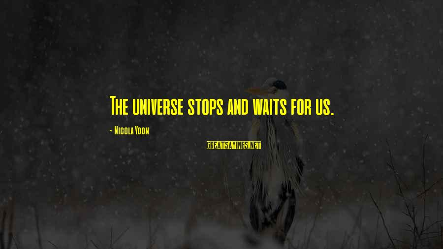 Dazeems Sayings By Nicola Yoon: The universe stops and waits for us.
