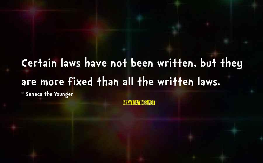 Dazeems Sayings By Seneca The Younger: Certain laws have not been written, but they are more fixed than all the written