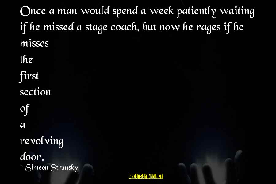 Dazeems Sayings By Simeon Strunsky: Once a man would spend a week patiently waiting if he missed a stage coach,