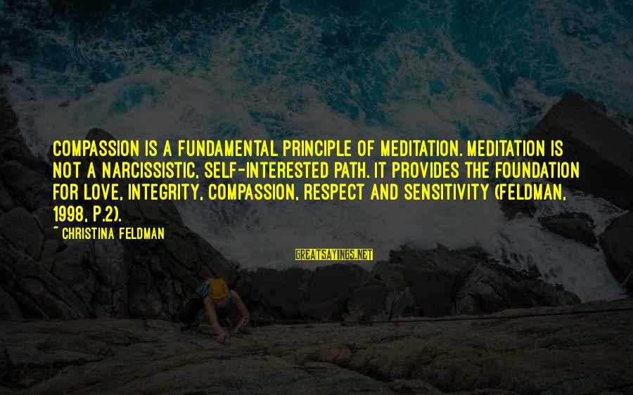 Dbt's Sayings By Christina Feldman: Compassion is a fundamental principle of meditation. Meditation is not a narcissistic, self-interested path. It