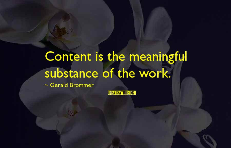 Dbt's Sayings By Gerald Brommer: Content is the meaningful substance of the work.