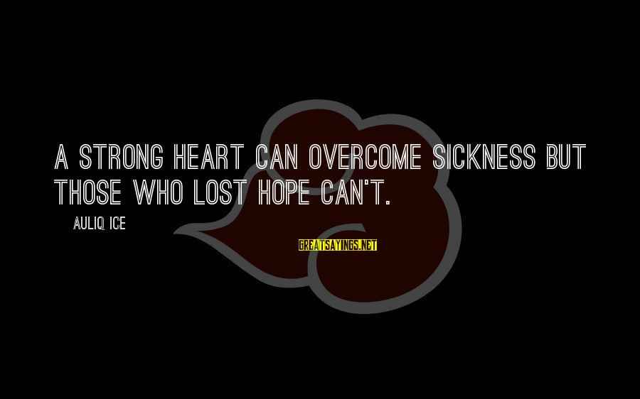 Dc Talk Jesus Freak Sayings By Auliq Ice: A strong heart can overcome sickness but those who lost hope can't.