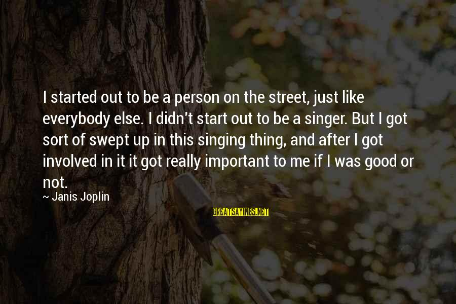 Dc Talk Jesus Freak Sayings By Janis Joplin: I started out to be a person on the street, just like everybody else. I
