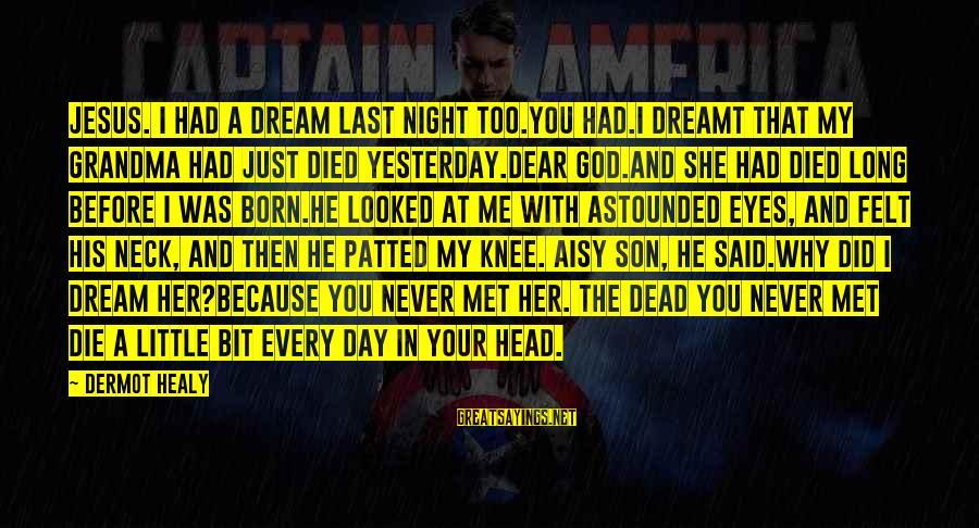 Dead Grandma Sayings By Dermot Healy: Jesus. I had a dream last night too.You had.I dreamt that my Grandma had just