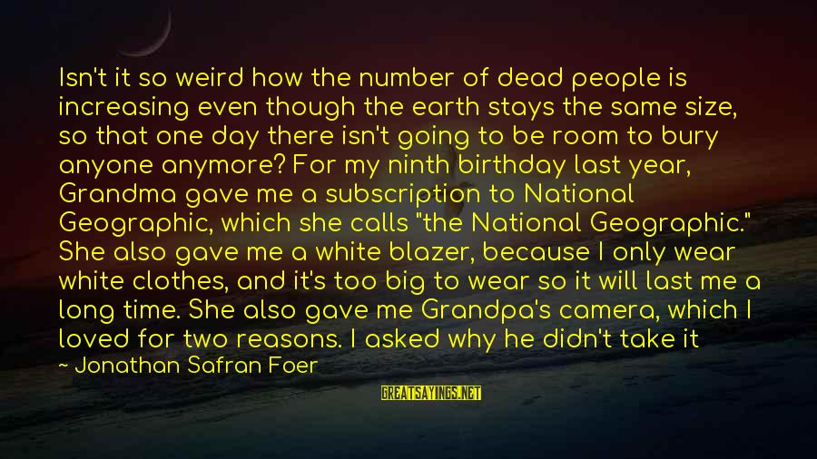 Dead Grandma Sayings By Jonathan Safran Foer: Isn't it so weird how the number of dead people is increasing even though the