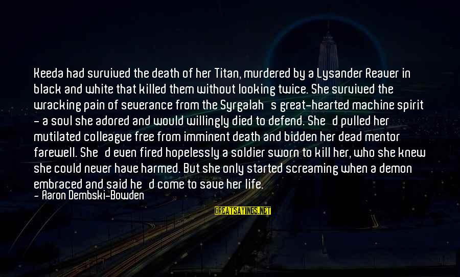 Dead Soldier Sayings By Aaron Dembski-Bowden: Keeda had survived the death of her Titan, murdered by a Lysander Reaver in black