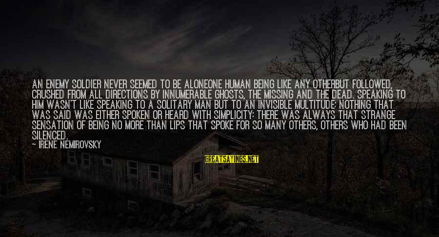 Dead Soldier Sayings By Irene Nemirovsky: An enemy soldier never seemed to be aloneone human being like any otherbut followed, crushed