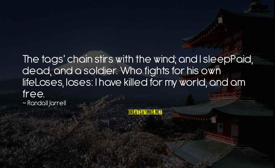 Dead Soldier Sayings By Randall Jarrell: The tags' chain stirs with the wind; and I sleepPaid, dead, and a soldier. Who